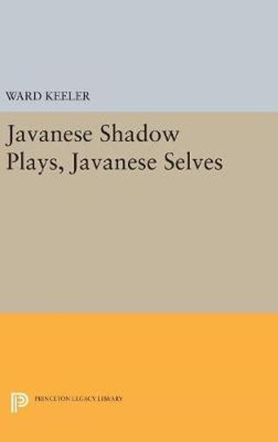 Javanese Shadow Plays, Javanese Selves - Ward Keeler