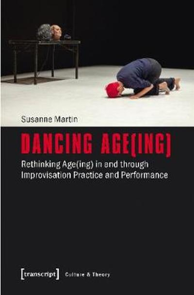 Dancing Age(ing) - Rethinking Age(ing) in and through Improvisation Practice and Performance - Susanne Martin