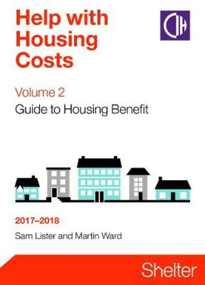 Help With Housing Costs Volume 2: Guide To Housing Benefit 2017-2018 - Sam Lister