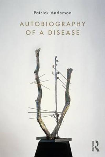 Autobiography of a Disease - Patrick Anderson