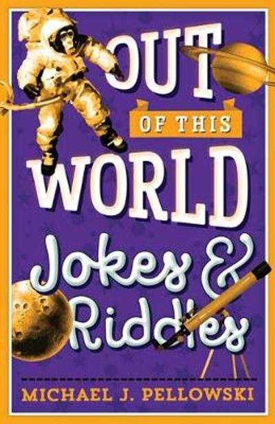Out of This World Jokes & Riddles - Michael J. Pellowski