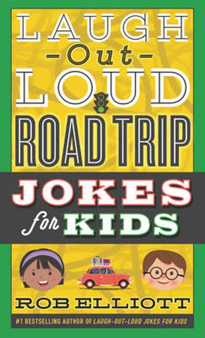 Laugh-Out-Loud Road Trip Jokes for Kids - Rob Elliott