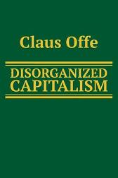 Disorganized Capitalism - Claus Offe