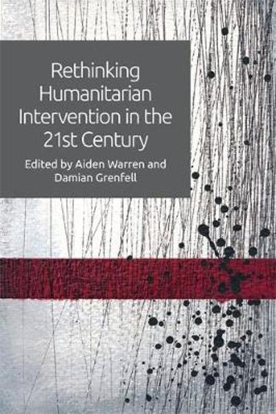 Rethinking Humanitarian Intervention in the 21st Century - Aiden Warren