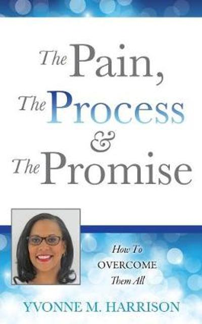 The Pain, the Process & the Promise - Yvonne M Harrison