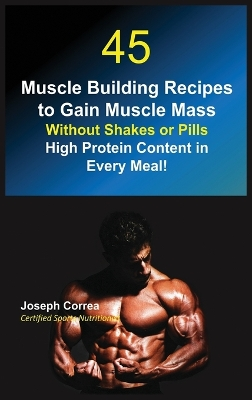 45 Muscle Building Recipes to Gain Muscle Mass Without Shakes or Pills - Joseph Correa