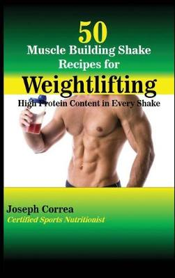 50 Muscle Building Shake Recipes for Weightlifting - Joseph Correa