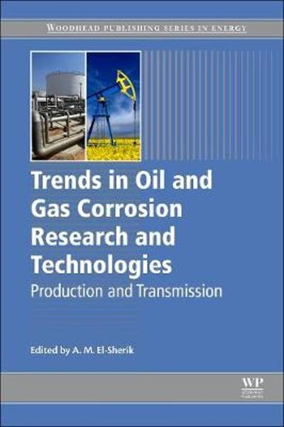 Trends in Oil and Gas Corrosion Research and Technologies - A. M. El-Sherik