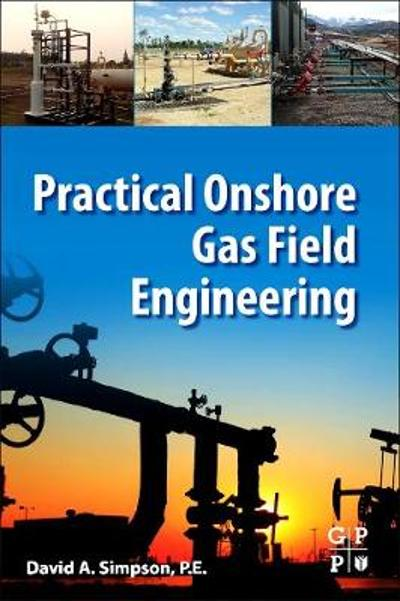 Practical Onshore Gas Field Engineering - David Simpson