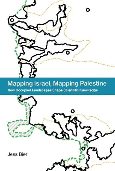 Mapping Israel, Mapping Palestine - Jess Bier