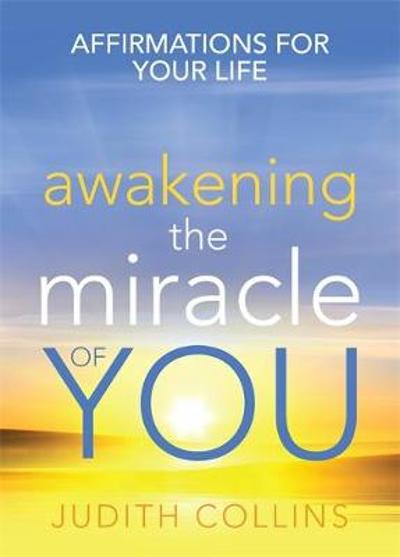 Awakening the Miracle of You - Judith Collins