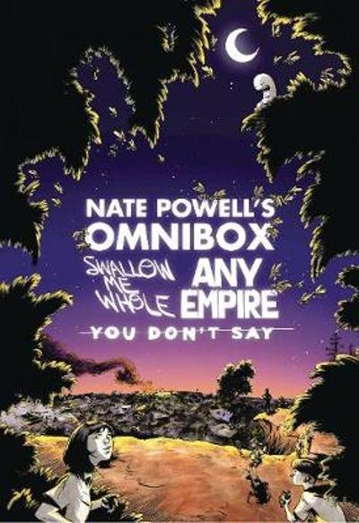 Nate Powell's Omnibox Featuring Swallow Me Whole, Any Empire, & You Don't Say - Nate Powell