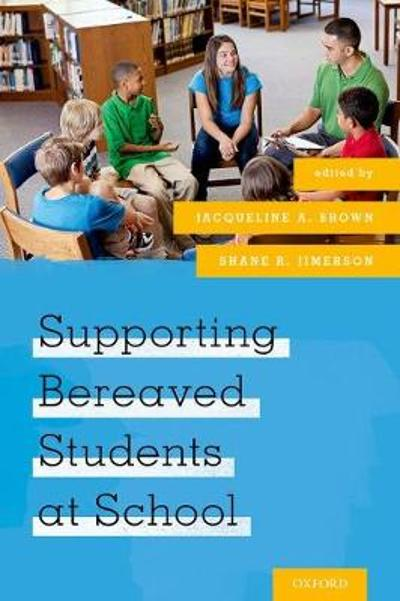 Supporting Bereaved Students at School - Jacqueline A. Brown