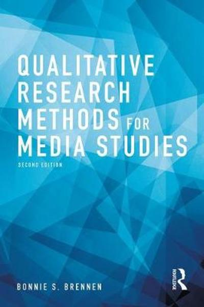 Qualitative Research Methods for Media Studies - Bonnie S. Brennen