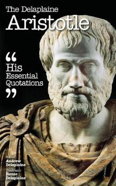 The Delaplaine Aristotle - His Essential Quotations - Andrew Delaplaine