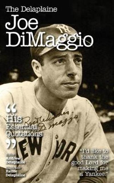 The Delaplaine Joe Dimaggio - His Essential Quotations - Andrew Delaplaine