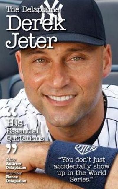 The Delaplaine Derek Jeter - His Essential Quotations - Andrew Delaplaine