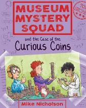 Museum Mystery Squad and the Case of the Curious Coins - Mike Nicholson Mike Phillips
