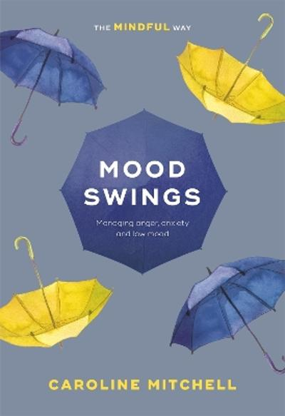 Mood Swings: The Mindful Way - Caroline Mitchell