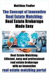 The Concept of Innovative Real Estate Matching: Real Estate Brokerage Made Easy: Real Estate Matching - Matthias Fiedler