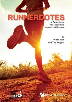 Runnerdotes: A Collection Of Anecdotes From Inspirational Runners - Adrian Mok