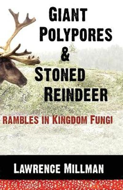 Giant Polypores and Stoned Reindeer - Lawrence Millman