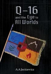 Q-16 and the Eye to All Worlds - A a Jankiewicz