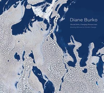Diane Burko: Bearing Witness to Climate Change - Carter Ratcliff