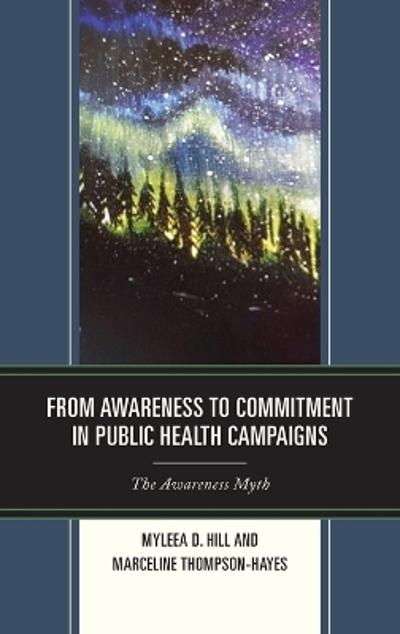 From Awareness to Commitment in Public Health Campaigns - Myleea D. Hill