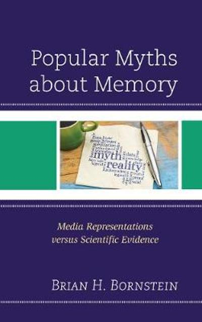 Popular Myths about Memory - Brian H. Bornstein