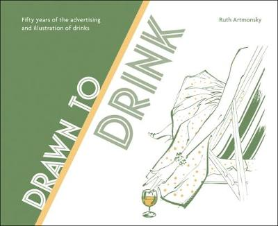 Drawn to Drink: 50 Years of the Advertising and Illustration of Drinks - Ruth Artmonsky