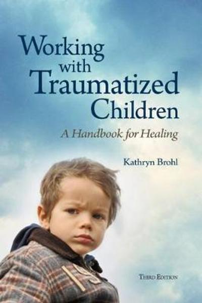 Working with Traumatized Children - Kathryn Brohl
