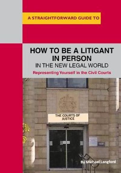 How To Be A Litigant In Person In The New Legal World - Michael Langford
