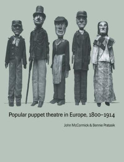 Popular Puppet Theatre in Europe, 1800-1914 - John McCormick
