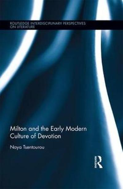 Milton and the Early Modern Culture of Devotion - Naya Tsentourou