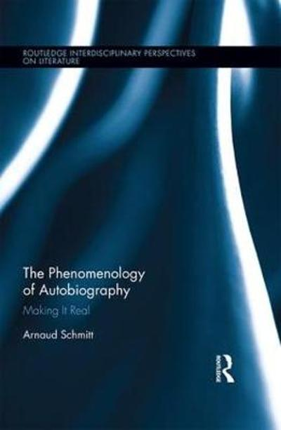 The Phenomenology of Autobiography - Arnaud Schmitt