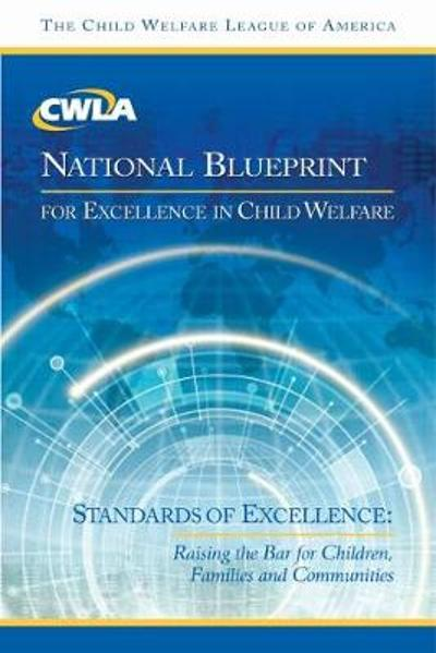 CWLA National Blueprint for Excellence in Child Welfare - CWLA