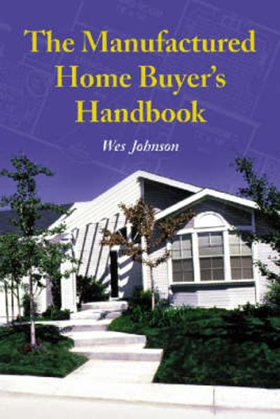 The Manufactured Home Buyer's Handbook - Wes Johnson