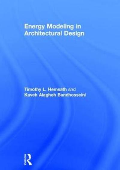 Energy Modeling in Architectural Design - Timothy L. Hemsath