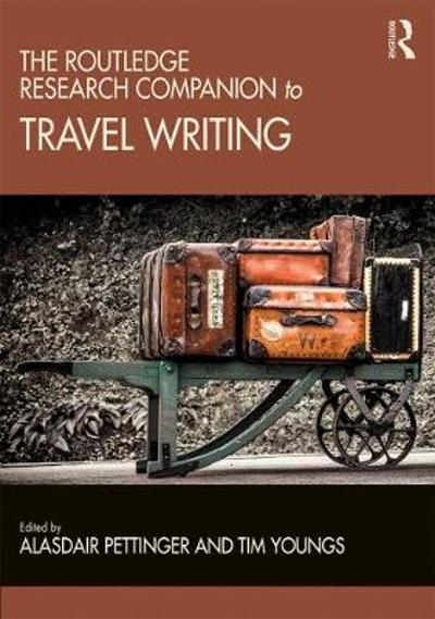 The Routledge Research Companion to Travel Writing - Alasdair Pettinger