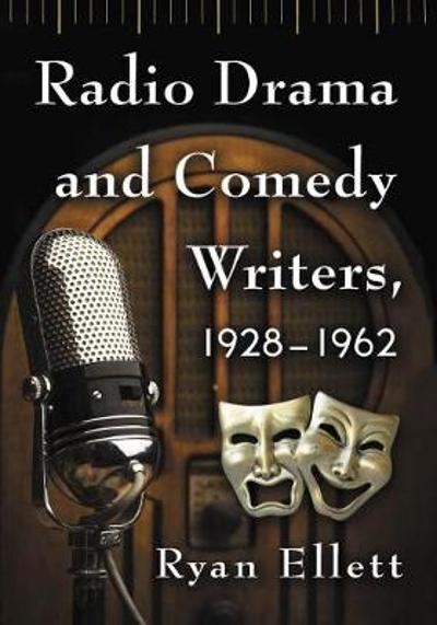 Radio Drama and Comedy Writers, 1928-1962 - Ryan Ellett