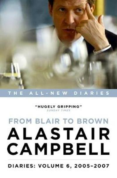 Diaries: From Blair to Brown, 2005 - 2007 - Alastair Campbell