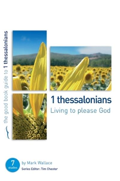 1 Thessalonians: Living to please God - Mark Wallace