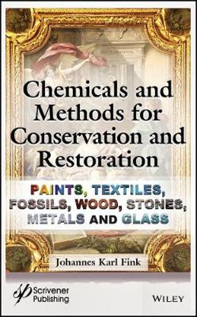 Chemicals and Methods for Conservation and Restoration - Johannes Karl Fink