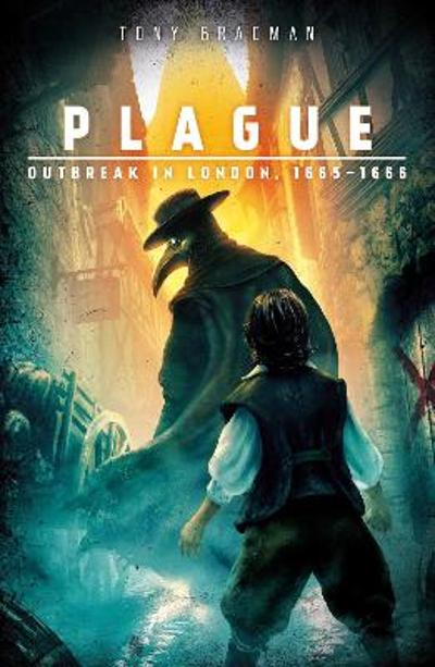 ~ Plague: Outbreak in London, 1665 - 1666 - Tony Bradman