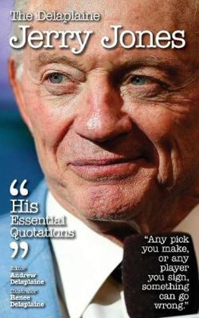 The Delaplaine - Jerry Jones His Essential Quotations - Andrew Delaplaine