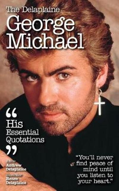 The Delaplaine George Michael - His Essential Quotations - Andrew Delaplaine