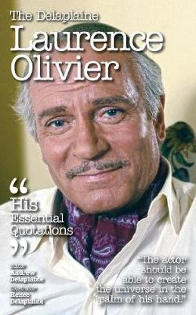 The Delaplaine Laurence Olivier - His Essential Quotations - Andrew Delaplaine