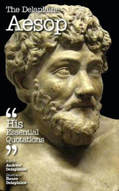 The Delaplaine Aesop - His Essential Quotations - Andrew Delaplaine