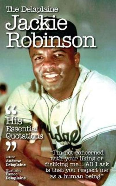 The Delaplaine Jackie Robinson - His Essential Quotations - Andrew Delaplaine